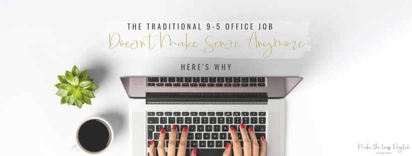 The Traditional 9-to-5 Office Job Doesn't Make Sense Anymore - Here's Why