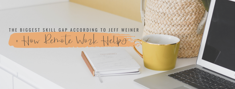 The Biggest Skills Gap According to Jeff Weiner – And How Remote Work Helps