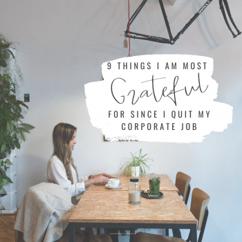 9 Things I Am Most Grateful For Since I Quit My Corporate Job